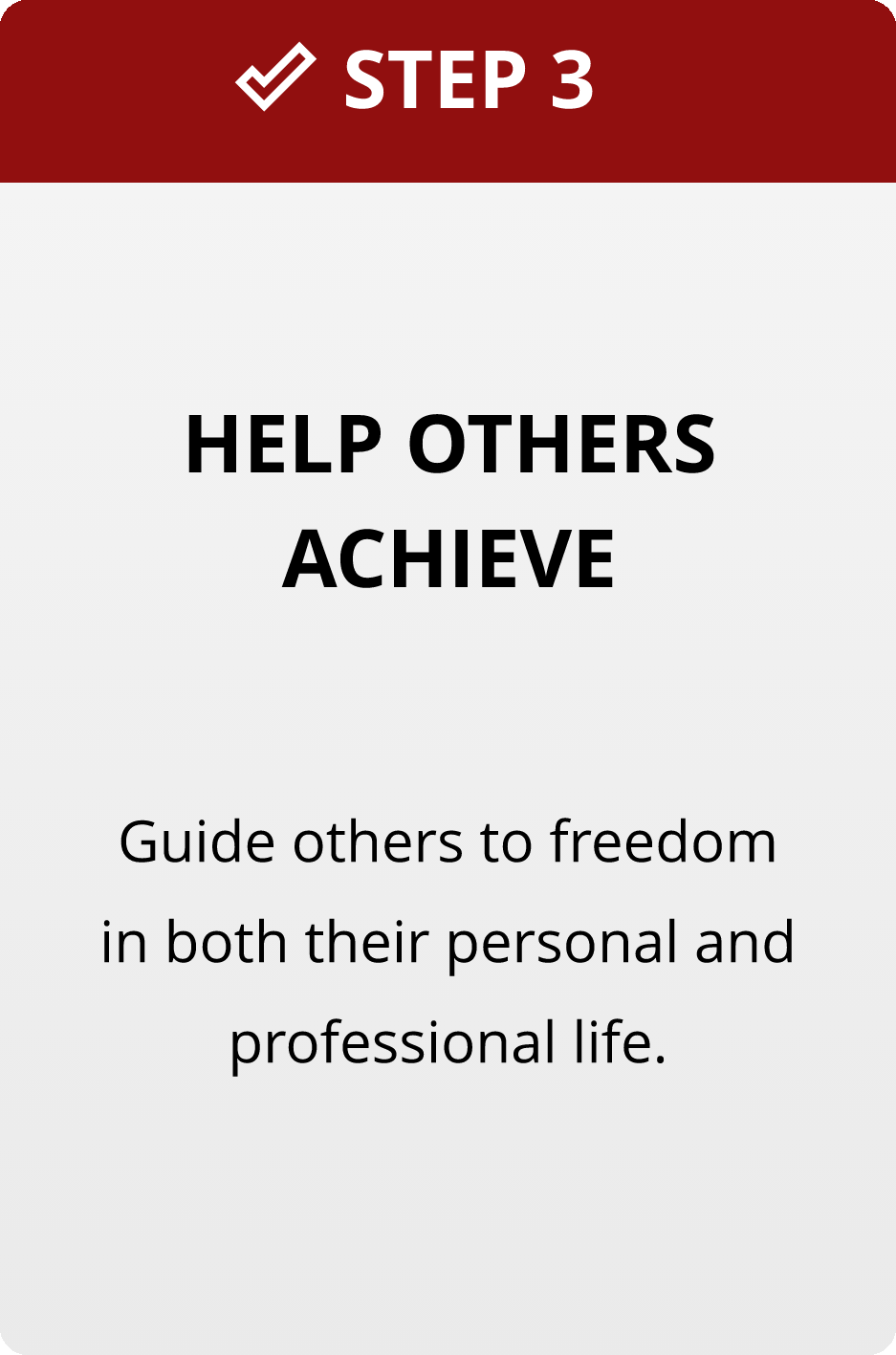 Step 3: Help others achieve. Guide others to freedom in both their personal and professional life.